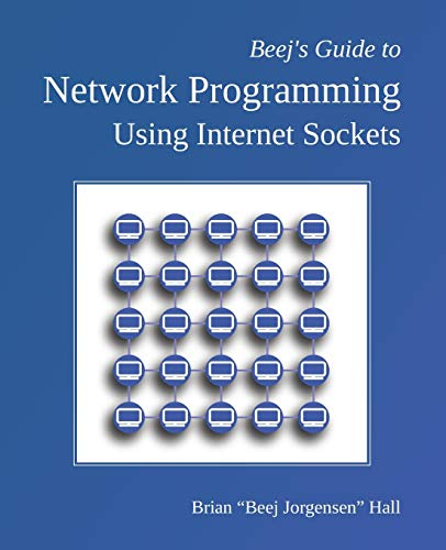 """Compare Textbook Prices for Beej's Guide to Network Programming: Using Internet Sockets  ISBN 9781705309902 by Hall, Brian """"Beej Jorgensen"""""""