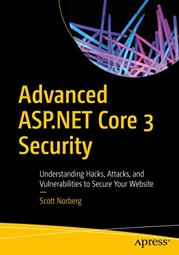 Advanced ASP.NET Core 3 Security: Understanding Hacks, Attacks, and Vulnerabilities to Secure Your Website (English Edition)