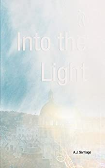 Into the Light by [A.J. Santiago]
