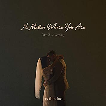 No Matter Where You Are (Wedding Version)