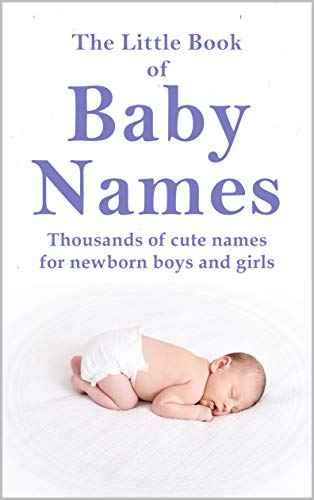 The Little Book of Baby Names: Thousands of cute names for newborn boys and girls (English Edition)