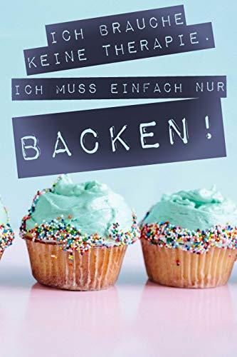 Ich brauche keine Therapie Ich muss einfach nur backen: Liniertes DinA 5 Notizbuch für Bäckerinnen und Bäcker Backen Back Rezept Notizheft Backbuch