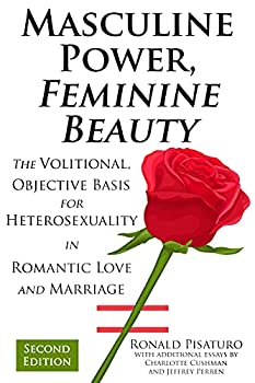 Masculine Power Feminine Beauty  The Volitional Objective Basis for Heterosexuality in Romantic Love and Marriage
