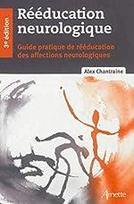 Rééducation neurologique - 3e edition d'Alex Chantraine