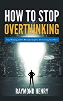 How to Stop Overthinking Stop Worrying and Be Mentally Tough by Decluttering Your Mind