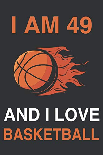 I AM 49 And I love Basketball: Blank Lined journal Notebook -Christmas or Birthday Gift for 49 years old Basketball Players and Lovers - 120 pages - Matte Cover - 6x9 inch