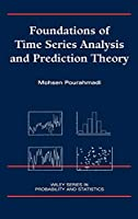 Foundations of Time Series Analysis and Prediction Theory (Wiley Series in Probability and Statistics)