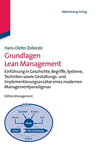 Grundlagen Lean Management: Einführung in Geschichte, Begriffe, Systeme, Techniken sowie Gestaltungs- und Implementierungsansätze eines modernen Managementparadigmas (Edition Management)