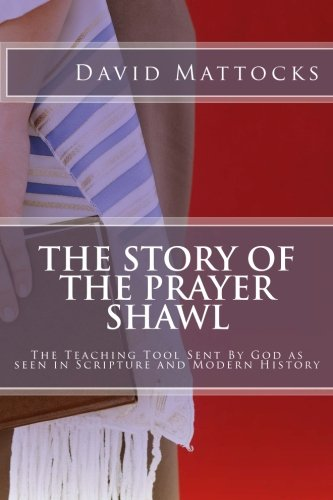 The Story of the Prayer Shawl: The Teaching Tool Sent By God as seen in Scripture and Modern History
