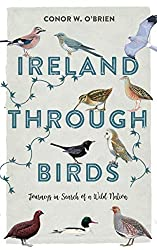 Ireland Through Birds: Journeys in Search of a Wild Nation, by Conor W. O'Brien, Merrion Press