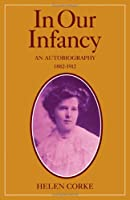In Our Infancy, Part 1, 1882-1912: An Autobiography (Pt. 1)