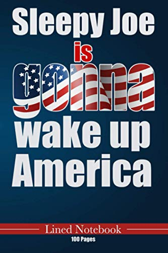 Lined Notebook | 100 Pages | Sleepy Joe is gonna wake up America | patriot | 46 th President | United States of America: Soft Cover | Practical ... | journal | Logbook | Notepad | Victory