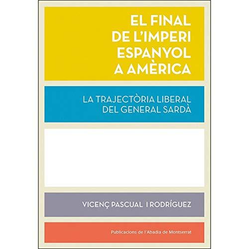 El final de l'imperi espanyol a Amèrica: La trajectòria liberal del general Sardà: 509 (Biblioteca Serra d'Or)
