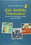 Aldi, Goldbär, Thermomix®: Geniale Produktgeschichten made in NRW