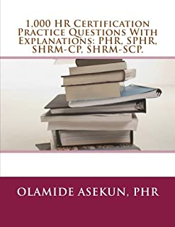 1,000 HR Certification Practice Questions With Explanations: PHR, SPHR, SHRM-CP: Test Prep. Exam Prep. Practice Test.