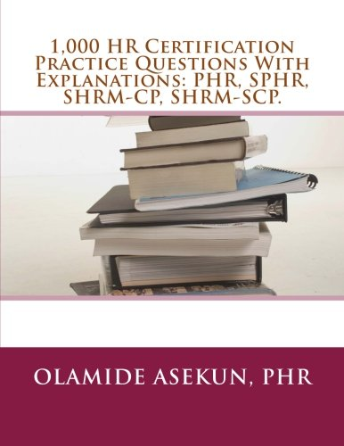 Download 1,000 HR Certification Practice Questions With Explanations: PHR, SPHR, SHRM-CP: Test Prep. Exam Prep. Practice Test. 1540624269