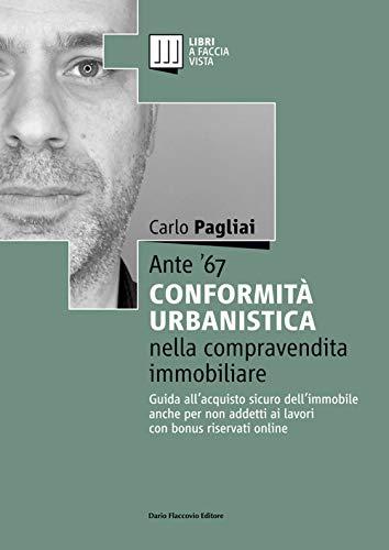 Ante 67. La conformità urbanistica nella compravendita immobiliare. Guida allacquisto sicuro dellimmobile anche per non addetti ai lavori
