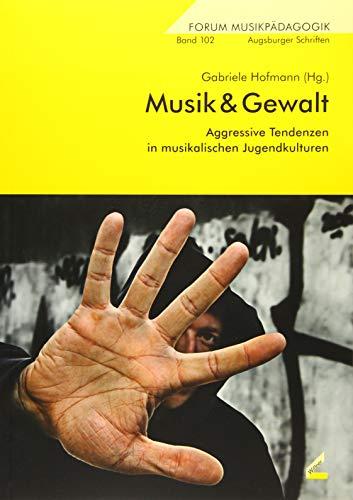 Musik & Gewalt: Aggressive Tendenzen in musikalischen Jugendkulturen (Forum Musikpädagogik)