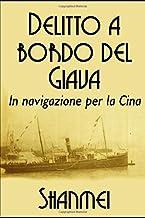 DELITTO A BORDO DEL GIAVA in navigazione per la Cina: Le avventure del tenente Luigi Bianchi nella Cina misteriosa