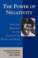 The Power of Negativity: Selected Writings on the Dialectic in Hegel and Marx (The Raya Dunayevskaya Series in Marxism and Humanism) by Raya Dunayevskaya(2002-01-15)