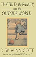 The Child, The Family And The Outside World (Classics in Child Development)