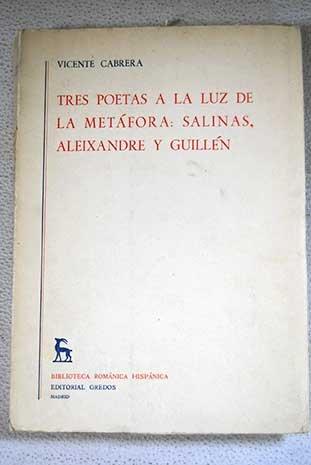 Tres Poetas A La Luz De La Metafora/three Poets In The Light Of Metafora: Salinas, Aleixandre Y Guillen