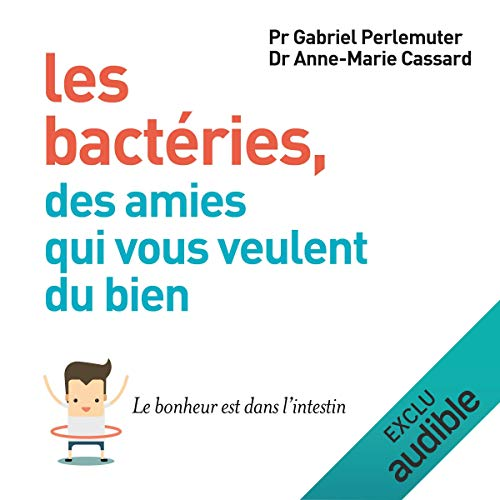 Les bactéries, des amies qui vous veulent du bien. Le bonheur est dans l'intestin cover art