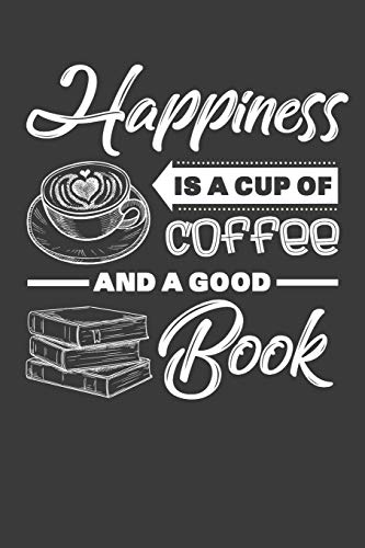 Happiness Is A Cup Of Coffee And A Good Book: Reading Journal, Book Lover Notebook, Gift For Reader, Birthday Present For Kids or Reading Teacher