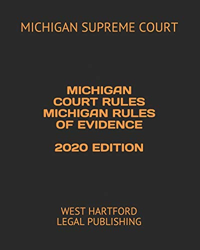 Compare Textbook Prices for MICHIGAN COURT RULES MICHIGAN RULES OF EVIDENCE 2020 EDITION: WEST HARTFORD LEGAL PUBLISHING  ISBN 9798651907076 by SUPREME COURT, MICHIGAN