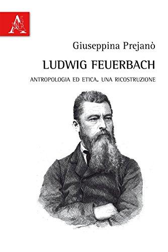 Ludwig Feuerbach: Antropologia Ed Etica. Una Ricostruzione