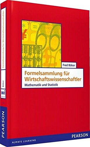 Formelsammlung für Wirtschaftswissenschaftler: Mathematik und Statistik