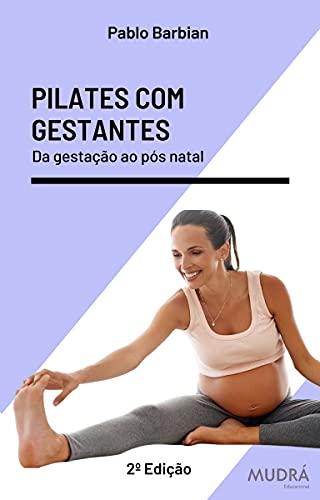 Pilates com Gestantes: Da gestação ao pós natal (Portuguese Edition)