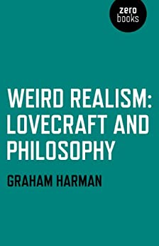 Weird Realism: Lovecraft and Philosophy by [Graham Harman]