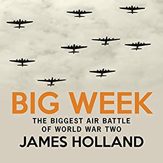 Big Week     The Biggest Air Battle of World War Two              By:                                                                                                                                 James Holland                               Narrated by:                                                                                                                                 Charles Armstrong                      Length: 13 hrs and 5 mins     30 ratings     Overall 4.6