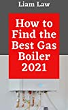 How to Find the Best Gas Boiler 2021 (English Edition)