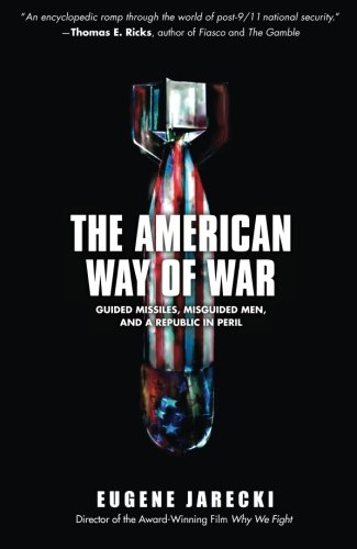 The American Way of War: Guided Missiles, Misguided Men,...