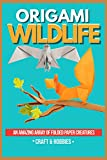 Origami Wildlife An Amazing Array Of Folded Paper Creatures (English Edition)