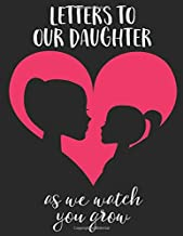 Letters To Our Daughter As We Watch You Grow: A Fill In Guided Prompt Journal With (Bonus Blank Journal Pages) that makes a perfect Mother's Day Gift ... write Keepsake Memories to Treasure Forever.