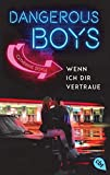 Dangerous Boys - Wenn ich dir vertraue (Die Dangerous Boys-Reihe, Band 1) - Catherine Doyle