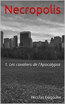 Necropolis: 1. Les cavaliers de l'Apocalypse par [Nicolas Dagoune]