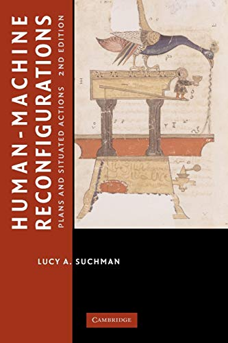 Human-Machine Reconfigurations: Plans and Situated Actions (Learning in Doing: Social, Cognitive and Computational Perspectives)