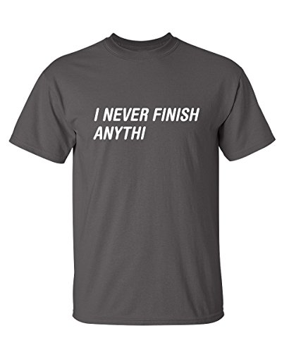 I Never Finish Anythi Anything Graphic Novelty Sarcastic Funny T Shirt XL Charcoal