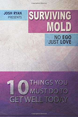 Surviving Mold: No Ego Just Love: 10 Things You Must Do To Get Well Today