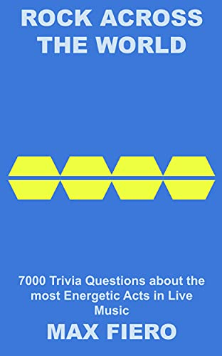 Rock Across The World: 7000 Trivia Questions about the most Energetic Acts in Live Music (Rock and Roll Trivia Book 21) (English Edition)
