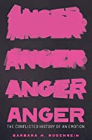 Anger: The Conflicted History of an Emotion (Vices and Virtues)