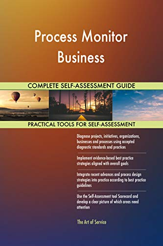 Process Monitor Business All-Inclusive Self-Assessment - More than 700 Success Criteria, Instant Visual Insights, Comprehensive Spreadsheet Dashboard, Auto-Prioritized for Quick Results