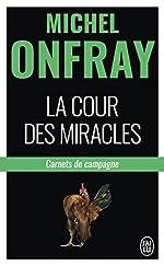 La cour des miracles - Carnets de campagne de Michel Onfray