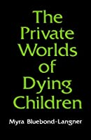 The Private Worlds of Dying Children by Myra Bluebond-Langner(1980-05-01)