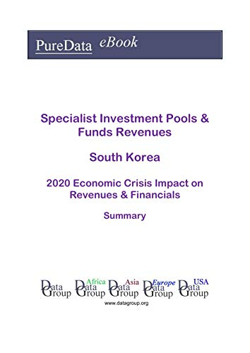 Specialist Investment Pools & Funds Revenues South Korea Summary: 2020 Economic Crisis Impact on Revenues & Financials (English Edition)
