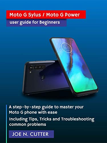 Moto G Stylus / Moto G Power user guide for Beginners: A step-by-step guide to master your Moto G phone with ease Including Tips, Tricks and Troubleshooting common problems (English Edition)
